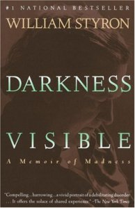 """Darkness Visible: A Memoir of Madness"" by William Styron (1990)."